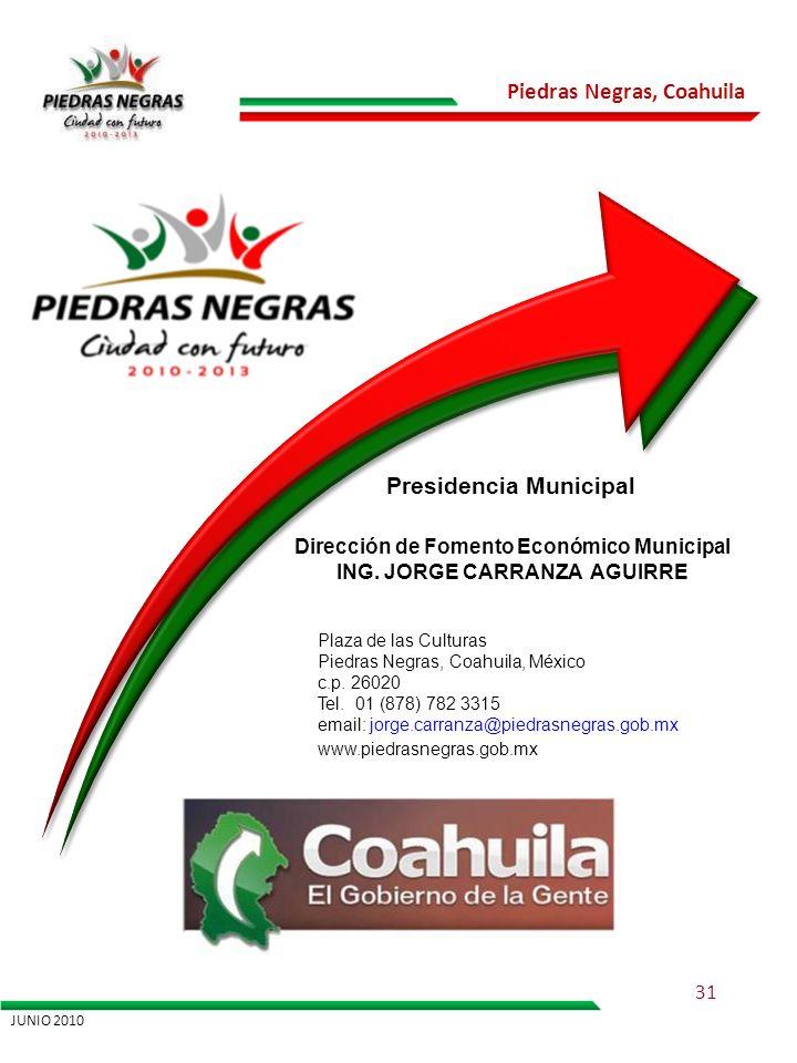 Piedras Negras, Coahuila Dirección de Fomento Económico Municipal ING. JORGE CARRANZA AGUIRRE Presidencia Municipal Plaza de las Culturas Piedras Negr