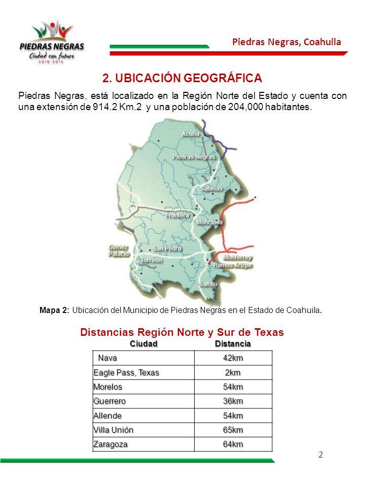 Piedras Negras, Coahuila 2. UBICACIÓN GEOGRÁFICA Piedras Negras, está localizado en la Región Norte del Estado y cuenta con una extensión de 914.2 Km.