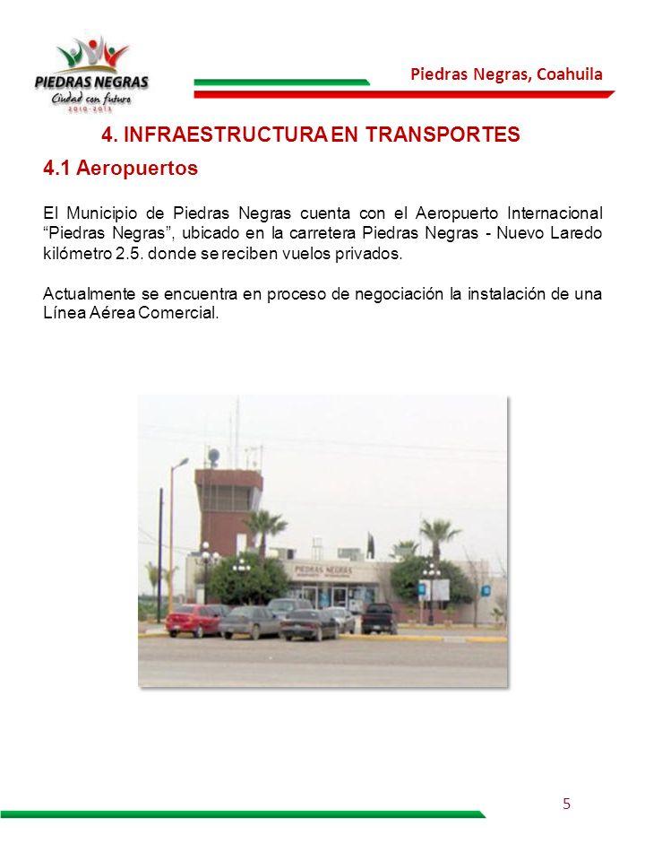 Piedras Negras, Coahuila 4. INFRAESTRUCTURA EN TRANSPORTES 4.1 Aeropuertos El Municipio de Piedras Negras cuenta con el Aeropuerto Internacional Piedr