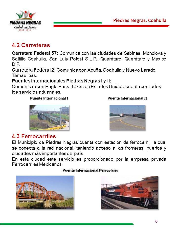 Piedras Negras, Coahuila 4.2 Carreteras Carretera Federal 57: Comunica con las ciudades de Sabinas, Monclova y Saltillo Coahuila, San Luis Potosí S.L.