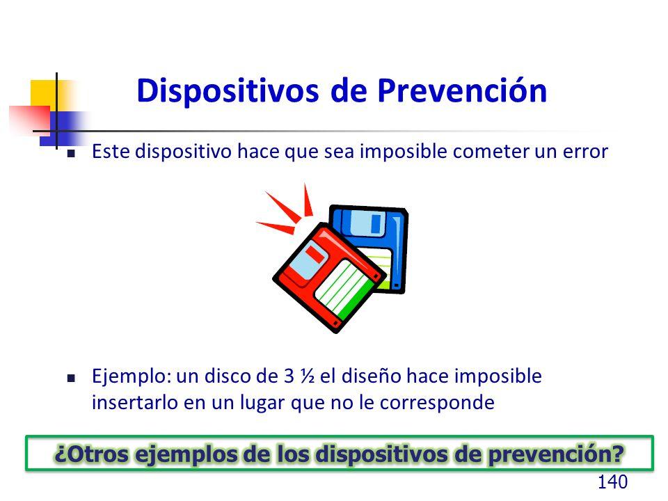 Dispositivos de Prevención Este dispositivo hace que sea imposible cometer un error Ejemplo: un disco de 3 ½ el diseño hace imposible insertarlo en un lugar que no le corresponde 140