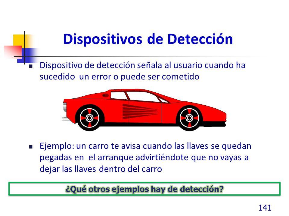 Dispositivos de Detección Dispositivo de detección señala al usuario cuando ha sucedido un error o puede ser cometido Ejemplo: un carro te avisa cuando las llaves se quedan pegadas en el arranque advirtiéndote que no vayas a dejar las llaves dentro del carro 141