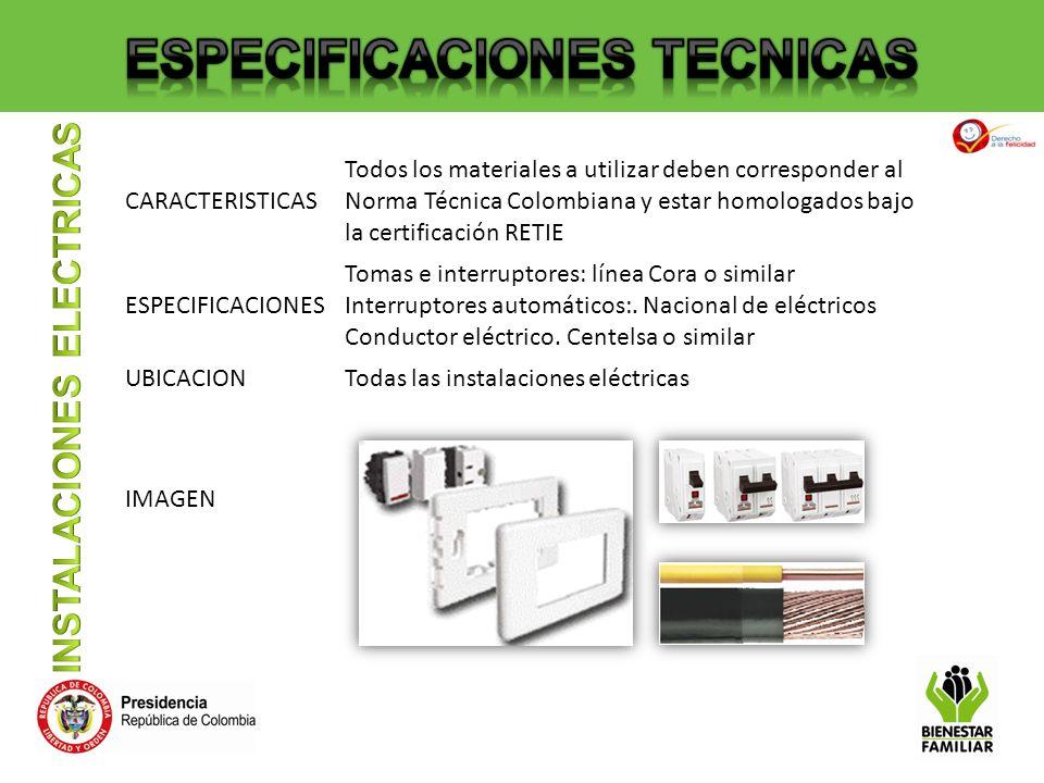 CARACTERISTICAS Todos los materiales a utilizar deben corresponder al Norma Técnica Colombiana y estar homologados bajo la certificación RETIE ESPECIF