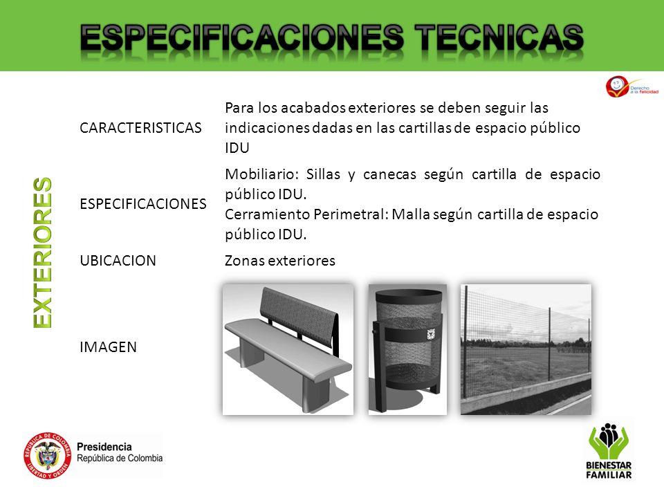 CARACTERISTICAS Para los acabados exteriores se deben seguir las indicaciones dadas en las cartillas de espacio público IDU ESPECIFICACIONES Mobiliari