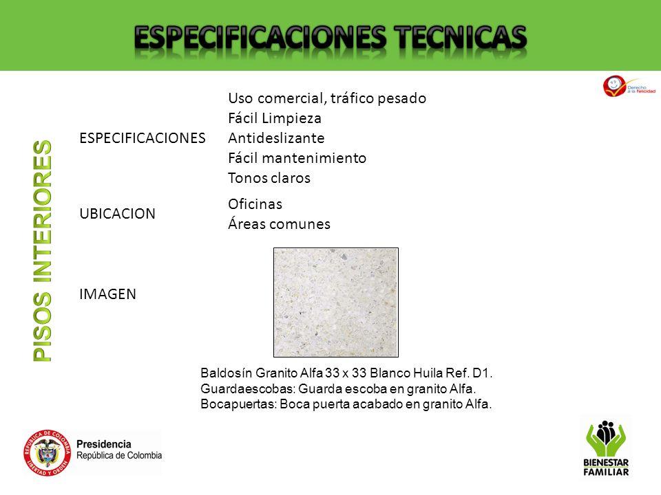 ESPECIFICACIONES Uso comercial, tráfico pesado Fácil Limpieza Antideslizante Fácil mantenimiento Tonos claros UBICACION Oficinas Áreas comunes IMAGEN