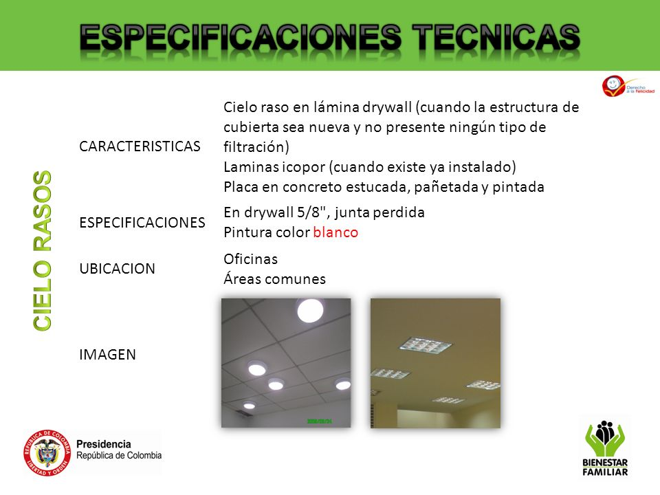 CARACTERISTICAS Cielo raso en lámina drywall (cuando la estructura de cubierta sea nueva y no presente ningún tipo de filtración) Laminas icopor (cuan