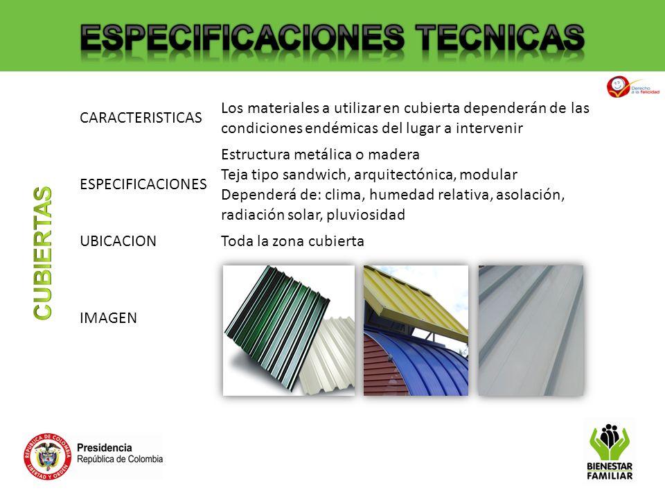 CARACTERISTICAS Los materiales a utilizar en cubierta dependerán de las condiciones endémicas del lugar a intervenir ESPECIFICACIONES Estructura metál