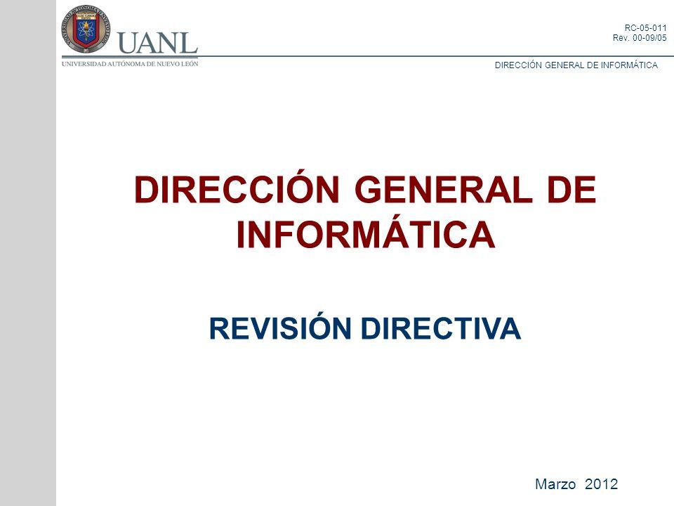 DIRECCIÓN GENERAL DE INFORMÁTICA RC-05-011 Rev. 00-09/05 DIRECCIÓN GENERAL DE INFORMÁTICA REVISIÓN DIRECTIVA Marzo 2012
