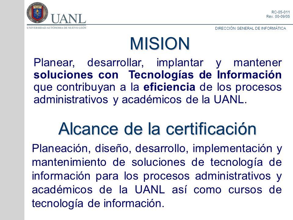 DIRECCIÓN GENERAL DE INFORMÁTICA RC-05-011 Rev. 00-09/05 MISION Planear, desarrollar, implantar y mantener soluciones con Tecnologías de Información q