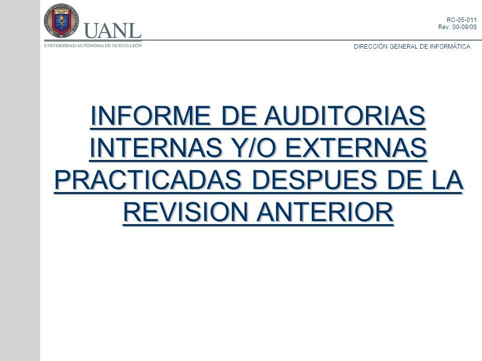 DIRECCIÓN GENERAL DE INFORMÁTICA RC-05-011 Rev. 00-09/05 INFORME DE AUDITORIAS INTERNAS Y/O EXTERNAS PRACTICADAS DESPUES DE LA REVISION ANTERIOR