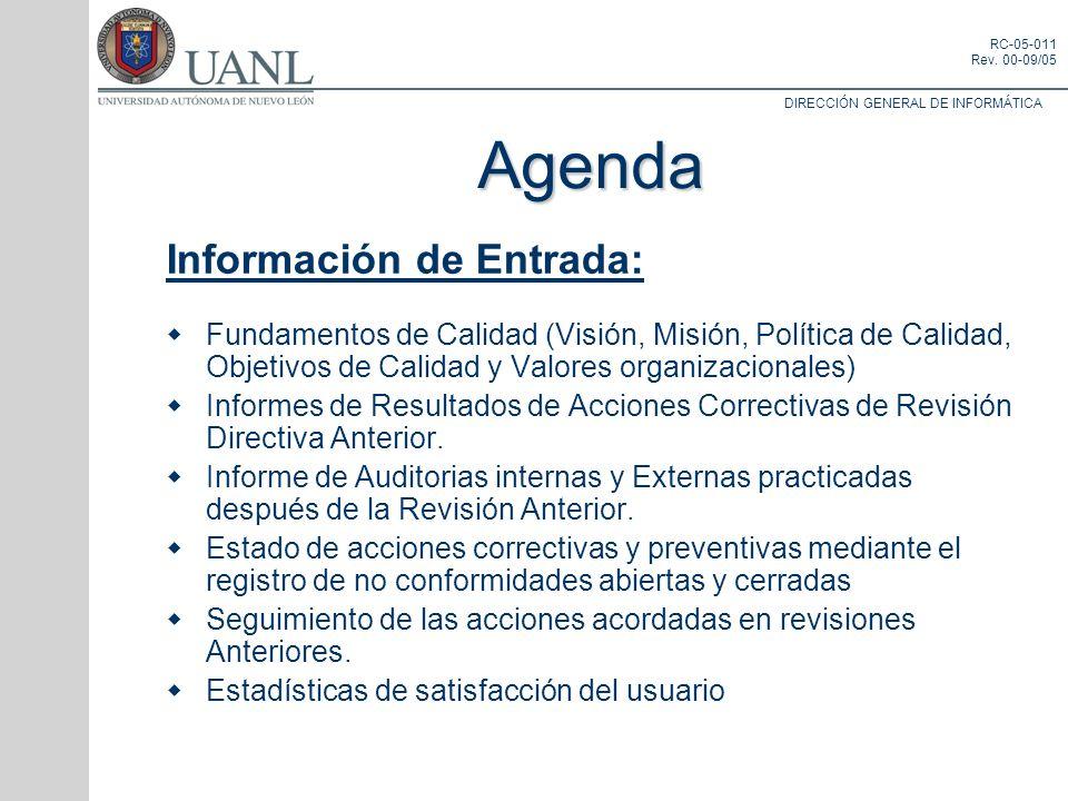 DIRECCIÓN GENERAL DE INFORMÁTICA RC-05-011 Rev. 00-09/05 Agenda Información de Entrada: Fundamentos de Calidad (Visión, Misión, Política de Calidad, O