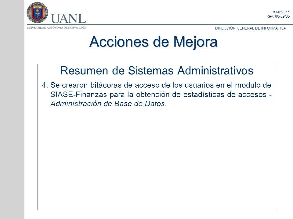 DIRECCIÓN GENERAL DE INFORMÁTICA RC-05-011 Rev. 00-09/05 Resumen de Sistemas Administrativos 4.Se crearon bitácoras de acceso de los usuarios en el mo