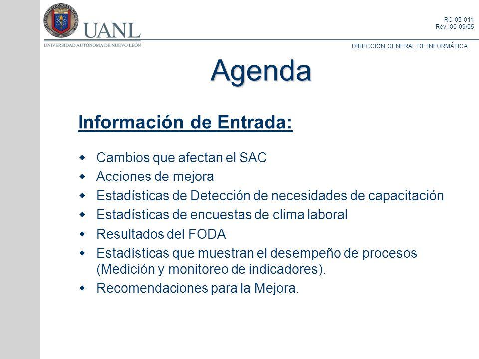 DIRECCIÓN GENERAL DE INFORMÁTICA RC-05-011 Rev. 00-09/05 Agenda Información de Entrada: Cambios que afectan el SAC Acciones de mejora Estadísticas de