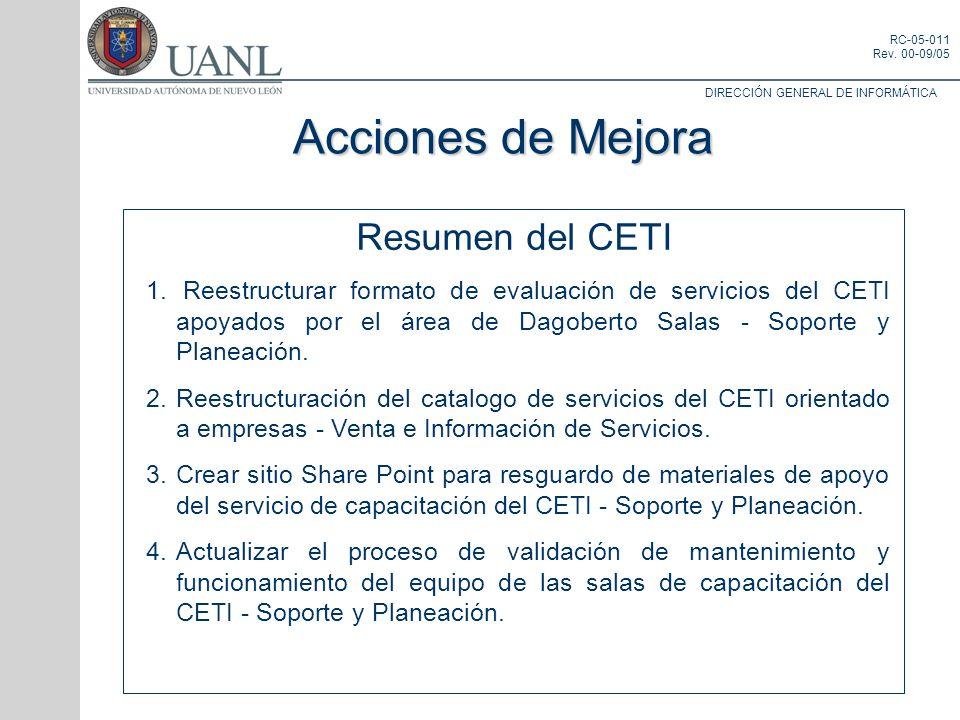 DIRECCIÓN GENERAL DE INFORMÁTICA RC-05-011 Rev. 00-09/05 Resumen del CETI 1. Reestructurar formato de evaluación de servicios del CETI apoyados por el