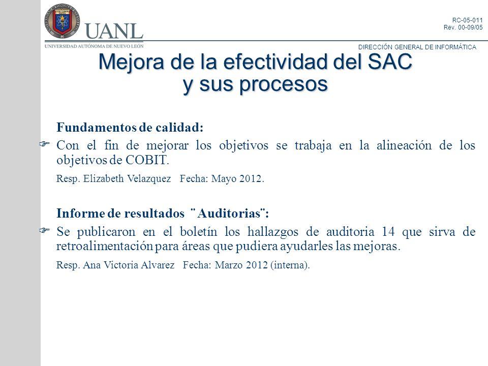 DIRECCIÓN GENERAL DE INFORMÁTICA RC-05-011 Rev. 00-09/05 Mejora de la efectividad del SAC y sus procesos Fundamentos de calidad: Con el fin de mejorar