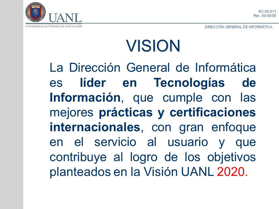 DIRECCIÓN GENERAL DE INFORMÁTICA RC-05-011 Rev. 00-09/05 VISION La Dirección General de Informática es líder en Tecnologías de Información, que cumple