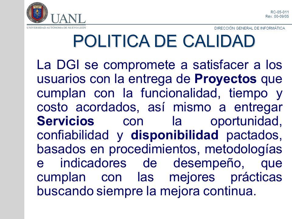 DIRECCIÓN GENERAL DE INFORMÁTICA RC-05-011 Rev. 00-09/05 POLITICA DE CALIDAD La DGI se compromete a satisfacer a los usuarios con la entrega de Proyec