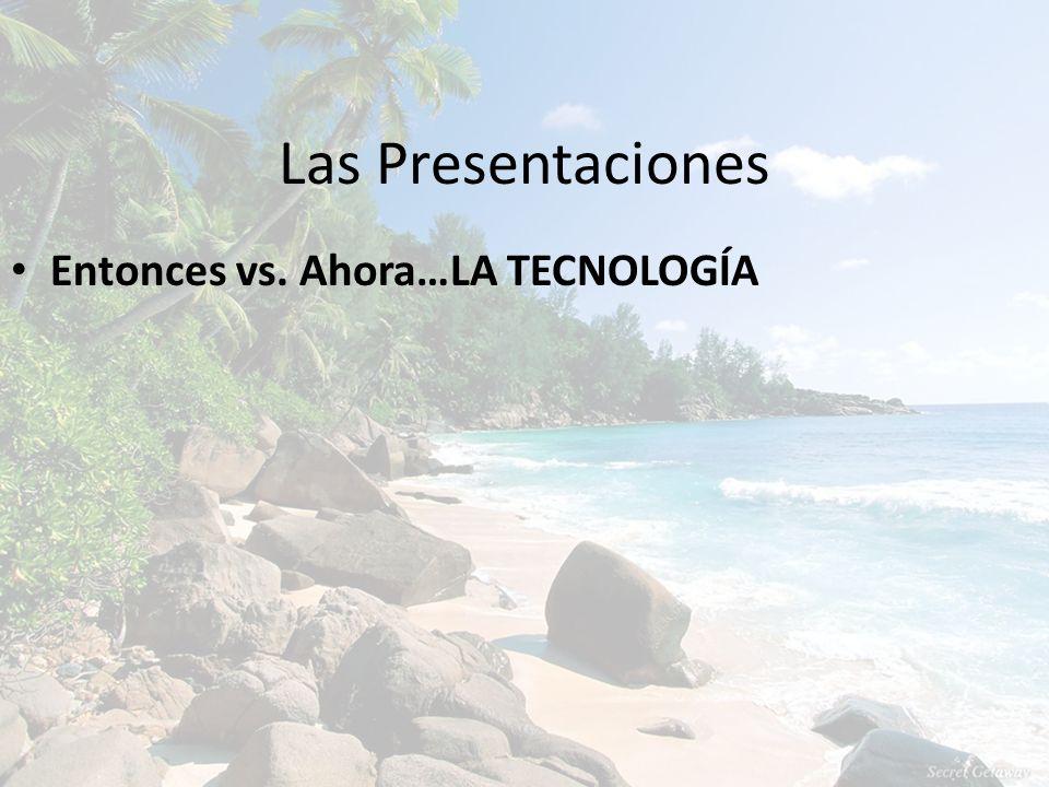 Las Presentaciones Entonces vs. Ahora…LA TECNOLOGÍA