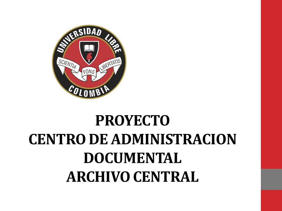 PROYECTO CENTRO DE ADMINISTRACION DOCUMENTAL ARCHIVO CENTRAL