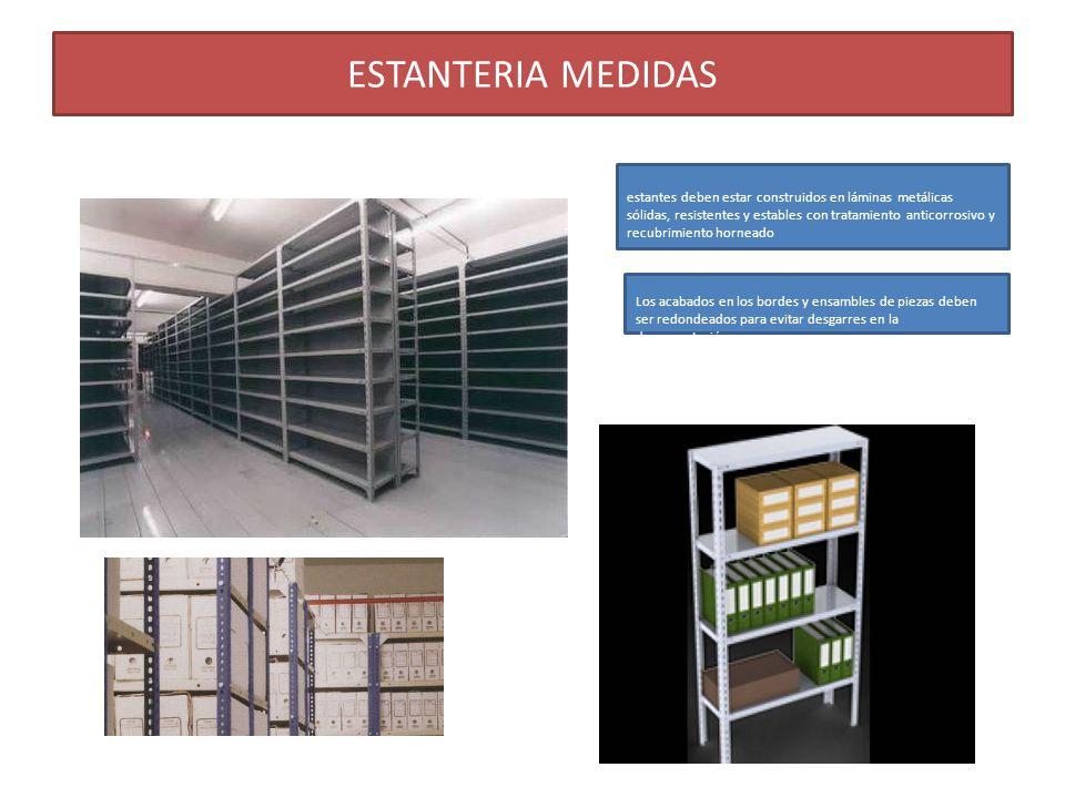 ESTANTERIA MEDIDAS estantes deben estar construidos en láminas metálicas sólidas, resistentes y estables con tratamiento anticorrosivo y recubrimiento