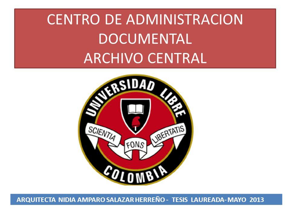 CENTRO DE ADMINISTRACION DOCUMENTAL ARCHIVO CENTRAL ARQUITECTA NIDIA AMPARO SALAZAR HERREÑO - TESIS LAUREADA- MAYO 2013