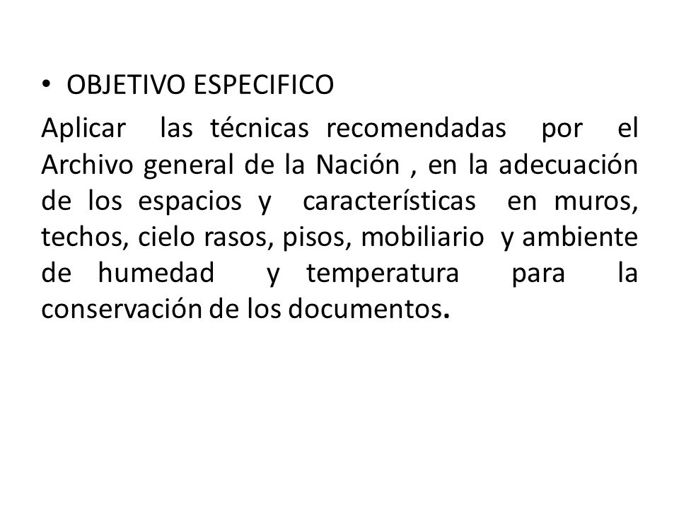 OBJETIVO ESPECIFICO Aplicar las técnicas recomendadas por el Archivo general de la Nación, en la adecuación de los espacios y características en muros