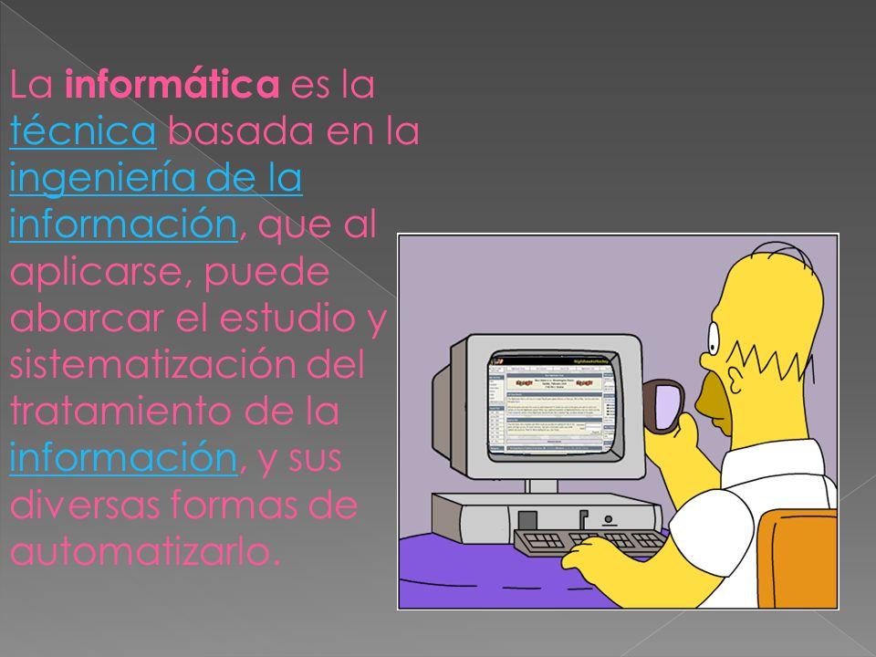 La informática es la técnica basada en la ingeniería de la información, que al aplicarse, puede abarcar el estudio y sistematización del tratamiento de la información, y sus diversas formas de automatizarlo.