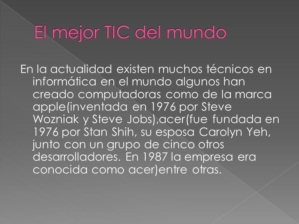En la actualidad existen muchos técnicos en informática en el mundo algunos han creado computadoras como de la marca apple(inventada en 1976 por Steve Wozniak y Steve Jobs),acer(fue fundada en 1976 por Stan Shih, su esposa Carolyn Yeh, junto con un grupo de cinco otros desarrolladores.