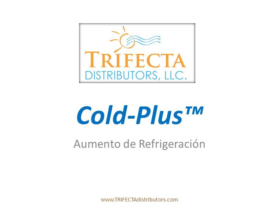 Cold-Plus Aumento de Refrigeración www.TRIFECTAdistributors.com