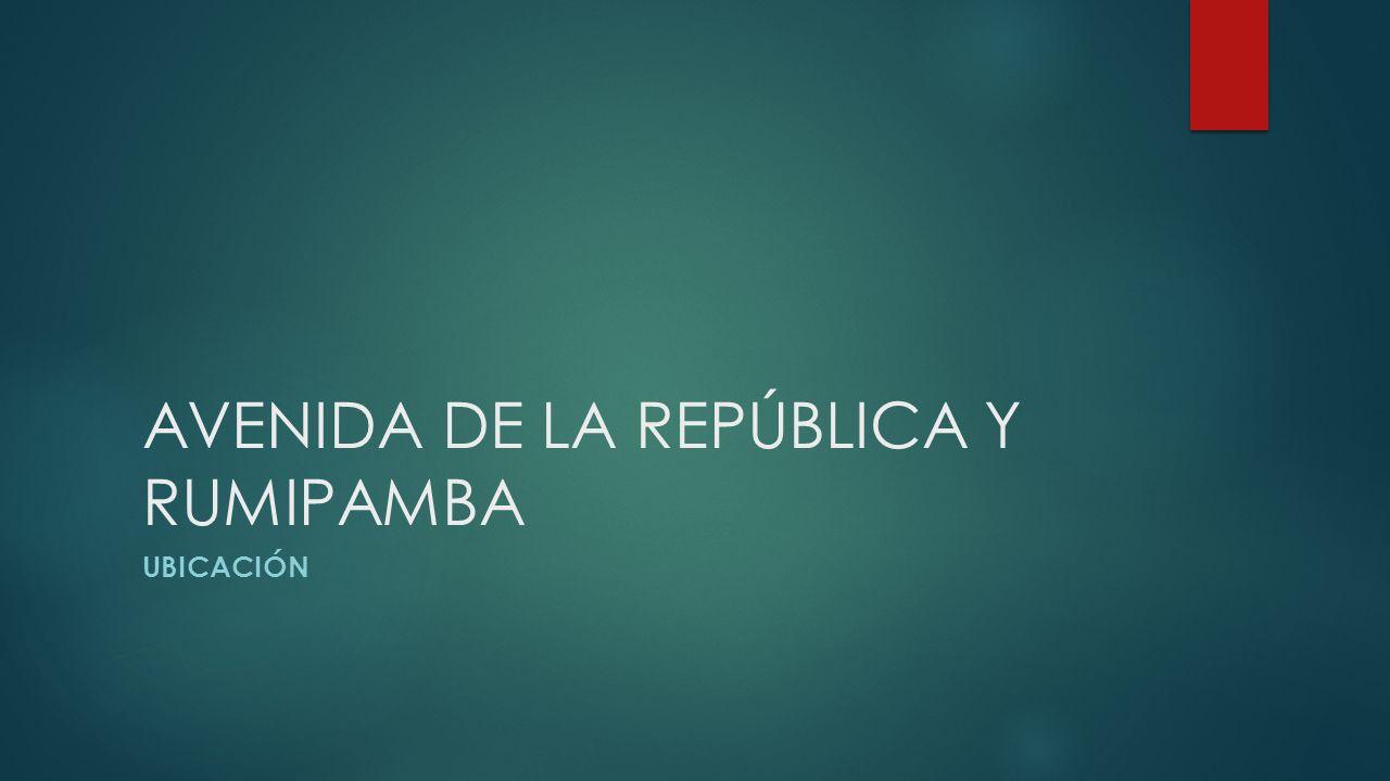 AVENIDA DE LA REPÚBLICA Y RUMIPAMBA UBICACIÓN