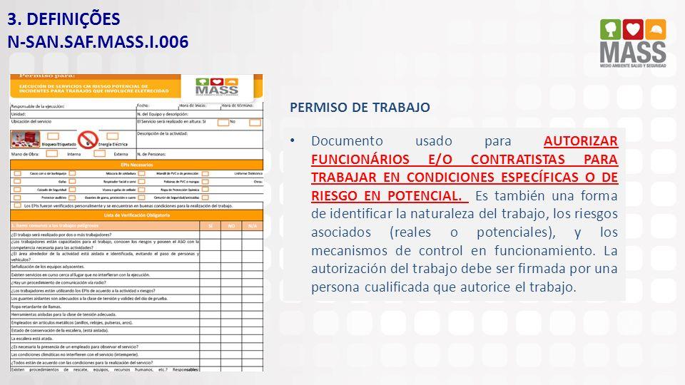 3. DEFINIÇÕES N-SAN.SAF.MASS.I.006 PERMISO DE TRABAJO Documento usado para AUTORIZAR FUNCIONÁRIOS E/O CONTRATISTAS PARA TRABAJAR EN CONDICIONES ESPECÍ