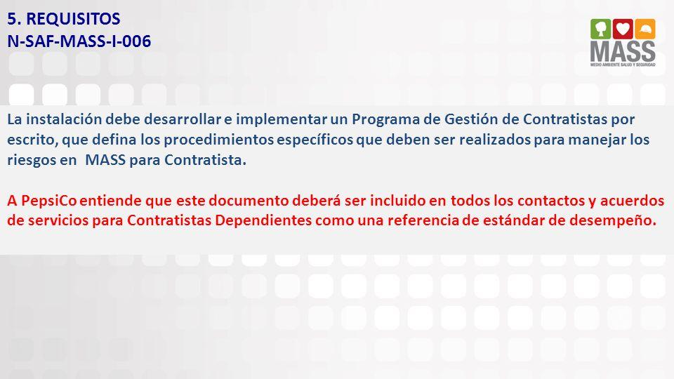 5. REQUISITOS N-SAF-MASS-I-006 La instalación debe desarrollar e implementar un Programa de Gestión de Contratistas por escrito, que defina los proced