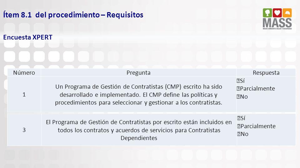 Ítem 8.1 del procedimiento – Requisitos Encuesta XPERT NúmeroPreguntaRespuesta 1 Un Programa de Gestión de Contratistas (CMP) escrito ha sido desarrol