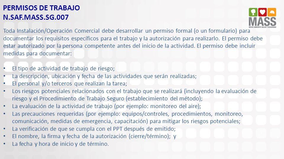 PERMISOS DE TRABAJO N.SAF.MASS.SG.007 Toda Instalación/Operación Comercial debe desarrollar un permiso formal (o un formulario) para documentar los re