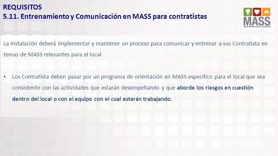 La Instalación deberá implementar y mantener un proceso para comunicar y entrenar a sus Contratista en temas de MASS relevantes para el local. Los Con