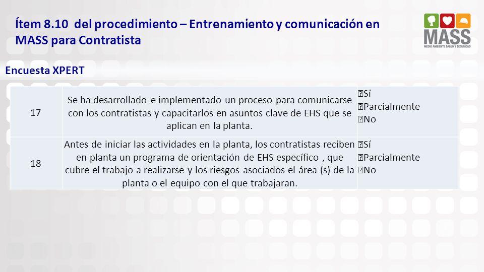 Ítem 8.10 del procedimiento – Entrenamiento y comunicación en MASS para Contratista Encuesta XPERT 17 Se ha desarrollado e implementado un proceso par