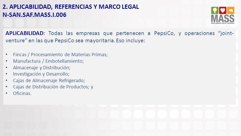 2. APLICABILIDAD, REFERENCIAS Y MARCO LEGAL N-SAN.SAF.MASS.I.006 APLICABILIDAD: Todas las empresas que pertenecen a PepsiCo, y operaciones joint- vent