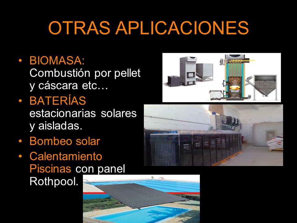 OTRAS APLICACIONES BIOMASA: Combustión por pellet y cáscara etc… BATERÍAS estacionarias solares y aisladas.