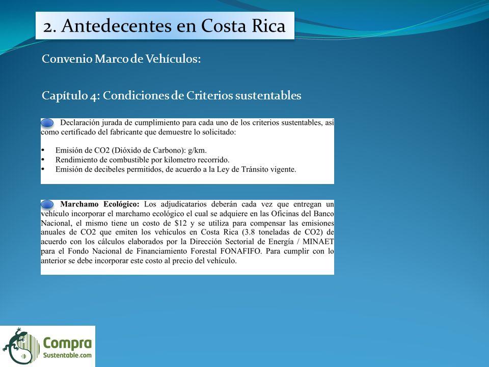 2. Antedecentes en Costa Rica Convenio Marco de Vehículos: Capítulo 4: Condiciones de Criterios sustentables