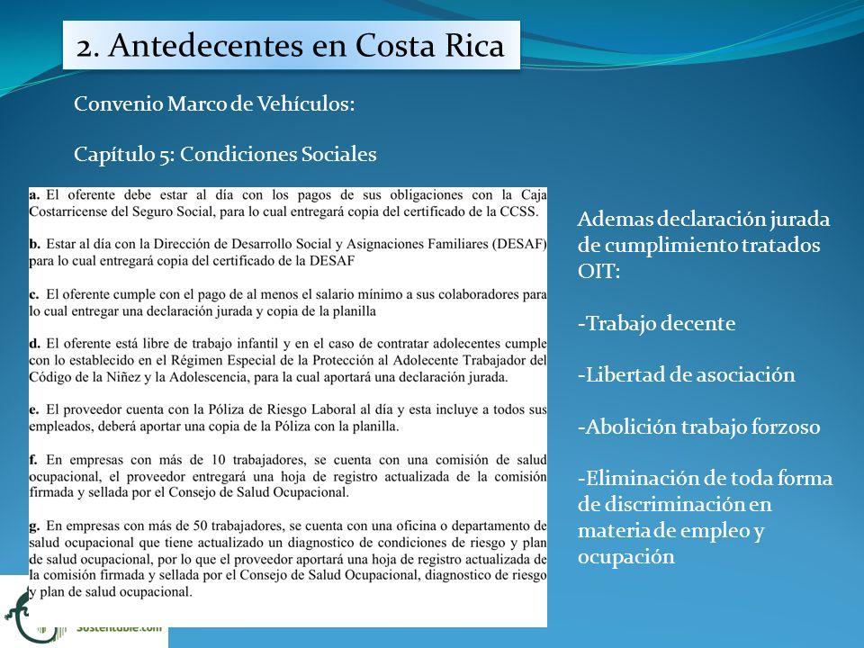 2. Antedecentes en Costa Rica Convenio Marco de Vehículos: Capítulo 5: Condiciones Sociales Ademas declaración jurada de cumplimiento tratados OIT: -T