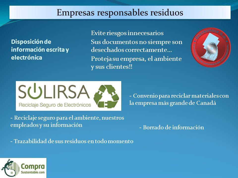 Empresas responsables residuos Evite riesgos innecesarios Sus documentos no siempre son desechados correctamente… Proteja su empresa, el ambiente y sus clientes!.