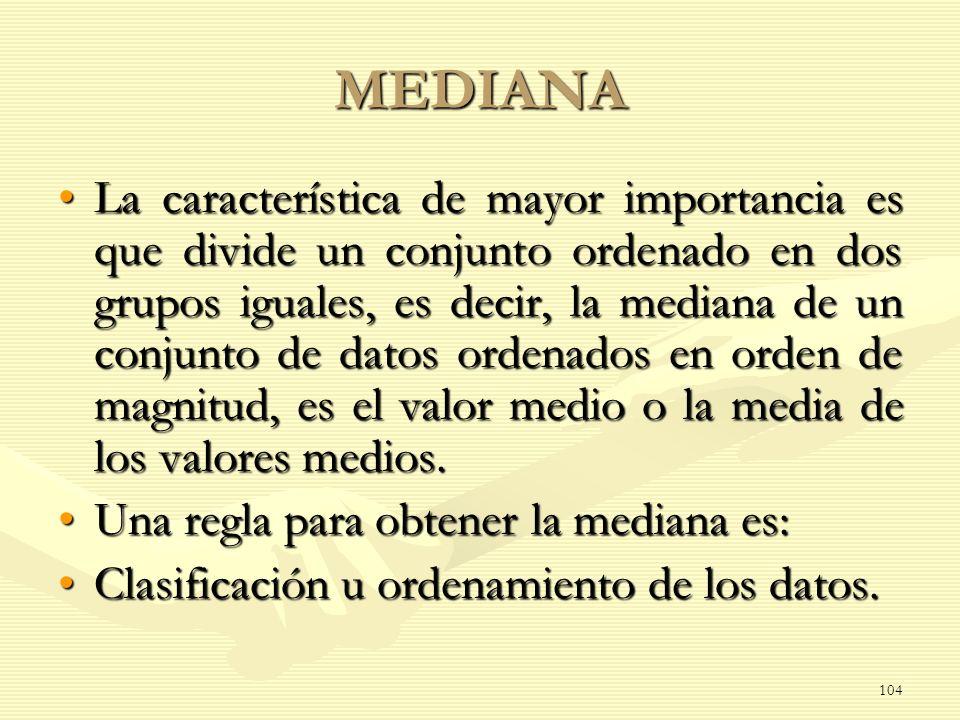 MEDIANA La característica de mayor importancia es que divide un conjunto ordenado en dos grupos iguales, es decir, la mediana de un conjunto de datos