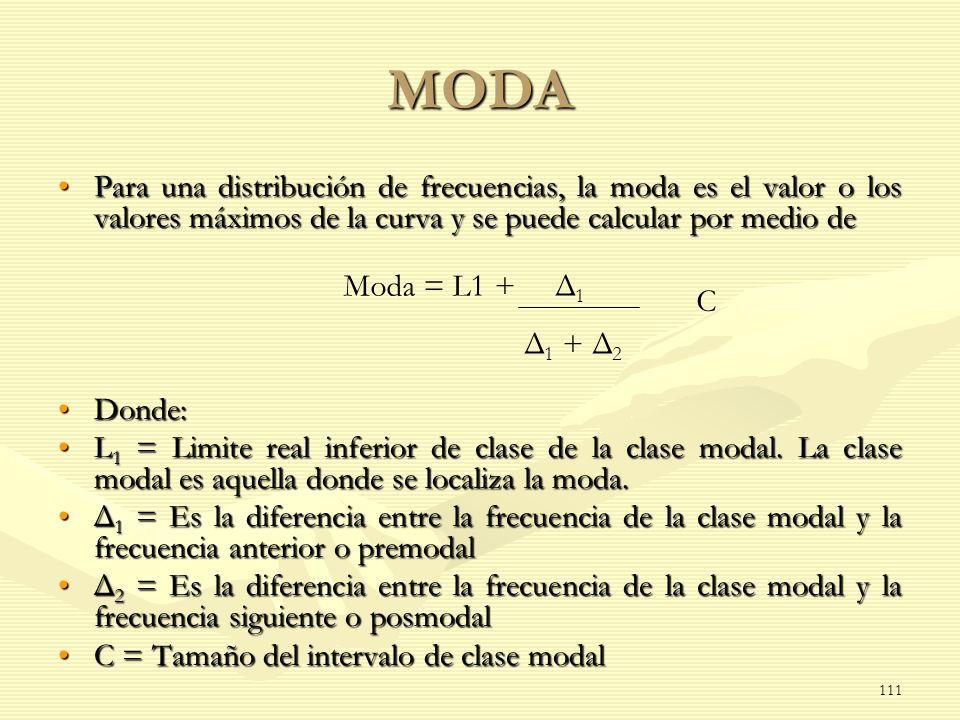 MODA Para una distribución de frecuencias, la moda es el valor o los valores máximos de la curva y se puede calcular por medio dePara una distribución
