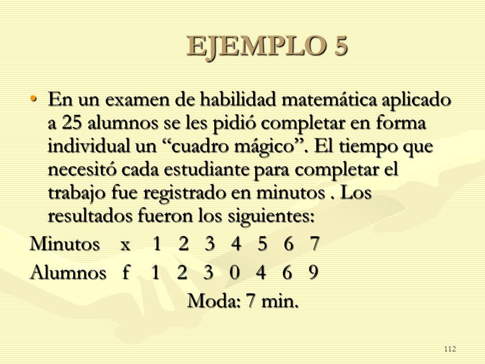 EJEMPLO 5 En un examen de habilidad matemática aplicado a 25 alumnos se les pidió completar en forma individual un cuadro mágico. El tiempo que necesi
