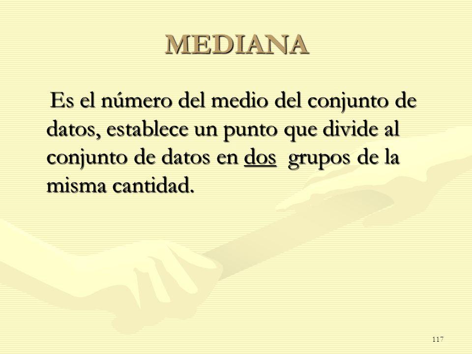 MEDIANA Es el número del medio del conjunto de datos, establece un punto que divide al conjunto de datos en dos grupos de la misma cantidad. Es el núm