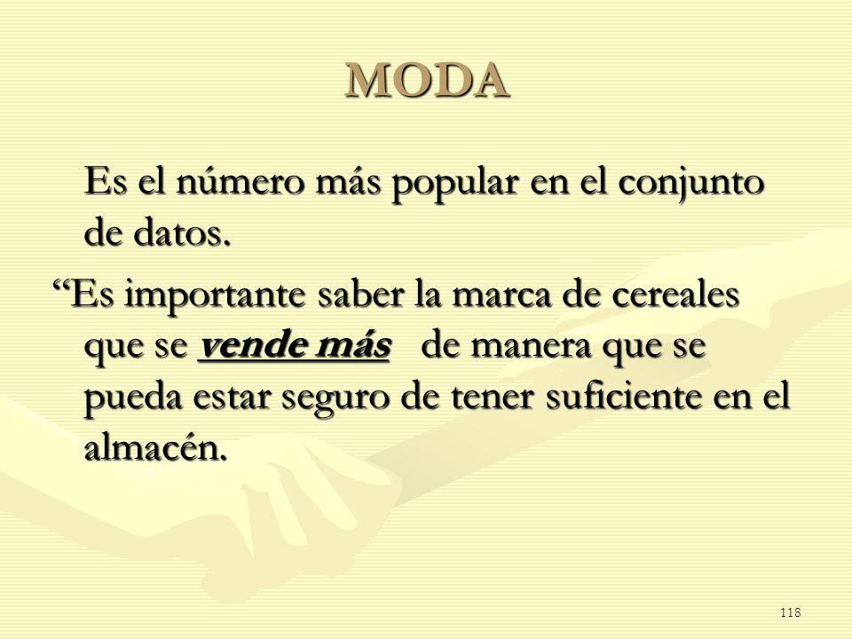 MODA Es el número más popular en el conjunto de datos. Es el número más popular en el conjunto de datos. Es importante saber la marca de cereales que