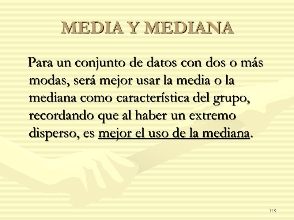 MEDIA Y MEDIANA Para un conjunto de datos con dos o más modas, será mejor usar la media o la mediana como característica del grupo, recordando que al