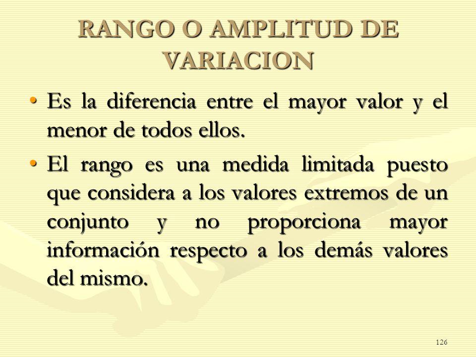 RANGO O AMPLITUD DE VARIACION Es la diferencia entre el mayor valor y el menor de todos ellos.Es la diferencia entre el mayor valor y el menor de todo