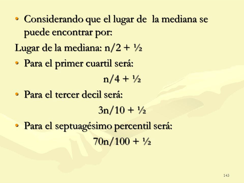 Considerando que el lugar de la mediana se puede encontrar por:Considerando que el lugar de la mediana se puede encontrar por: Lugar de la mediana: n/