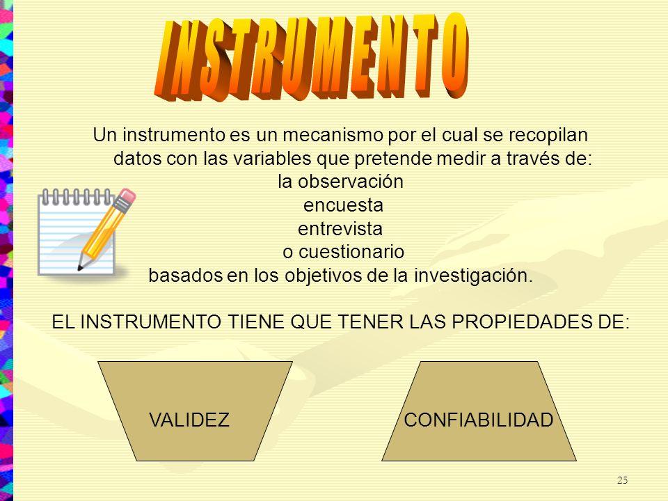 Un instrumento es un mecanismo por el cual se recopilan datos con las variables que pretende medir a través de: la observación encuesta entrevista o c